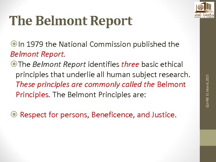 In 1979 the National Commission published the Belmont Report. The Belmont Report identifies
