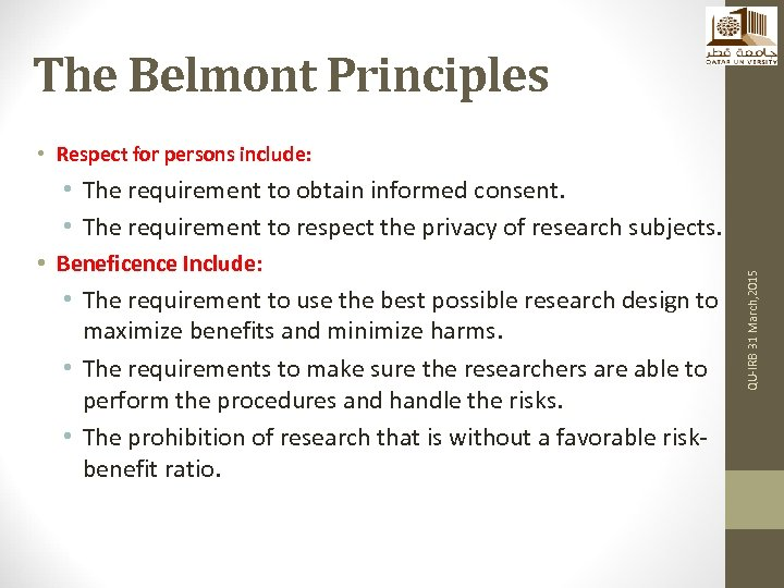 The Belmont Principles • Respect for persons include: • Beneficence Include: • The requirement