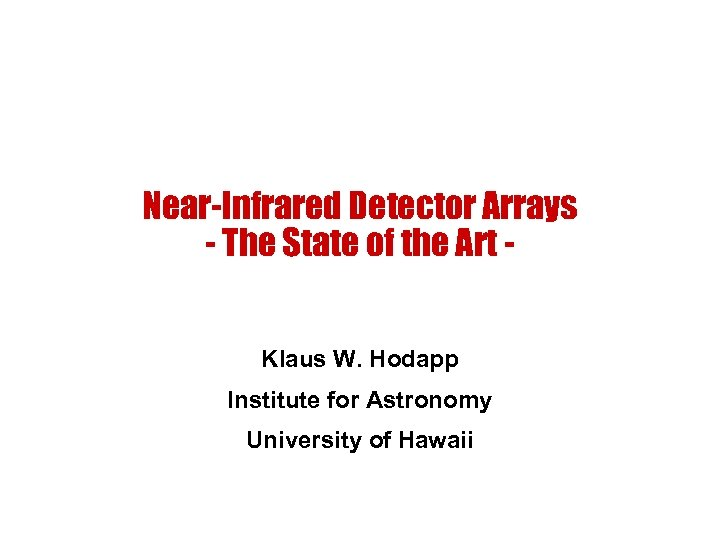 Near-Infrared Detector Arrays - The State of the Art Klaus W. Hodapp Institute for