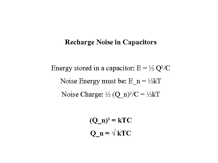 Recharge Noise in Capacitors Energy stored in a capacitor: E = ½ Q²/C Noise