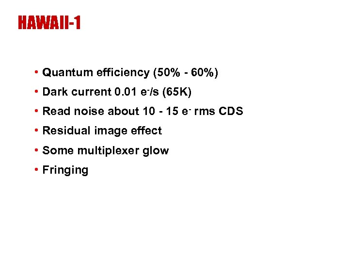 HAWAII-1 • Quantum efficiency (50% - 60%) • Dark current 0. 01 e-/s (65
