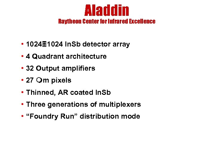 Aladdin Raytheon Center for Infrared Excellence • 1024 In. Sb detector array • 4