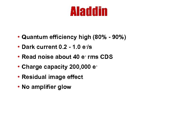 Aladdin • Quantum efficiency high (80% - 90%) • Dark current 0. 2 -
