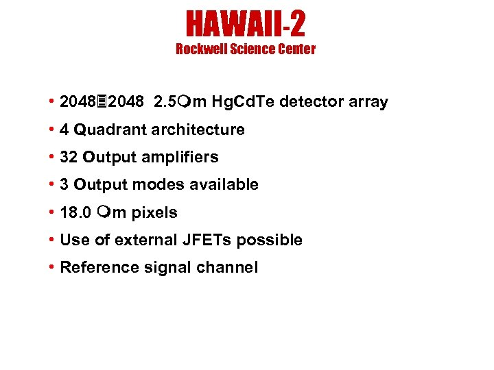 HAWAII-2 Rockwell Science Center • 2048 2. 5 m Hg. Cd. Te detector array