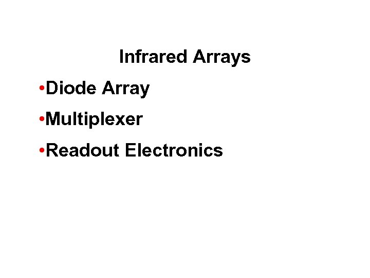 Infrared Arrays • Diode Array • Multiplexer • Readout Electronics