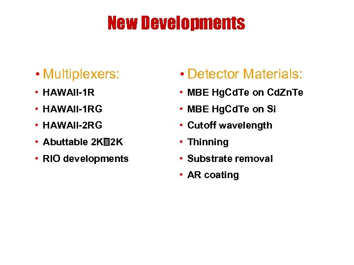 New Developments • Multiplexers: • Detector Materials: • HAWAII-1 R • MBE Hg. Cd.