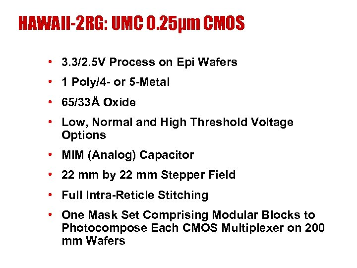 HAWAII-2 RG: UMC 0. 25µm CMOS • 3. 3/2. 5 V Process on Epi