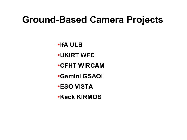 Ground-Based Camera Projects • If. A ULB • UKIRT WFC • CFHT WIRCAM •