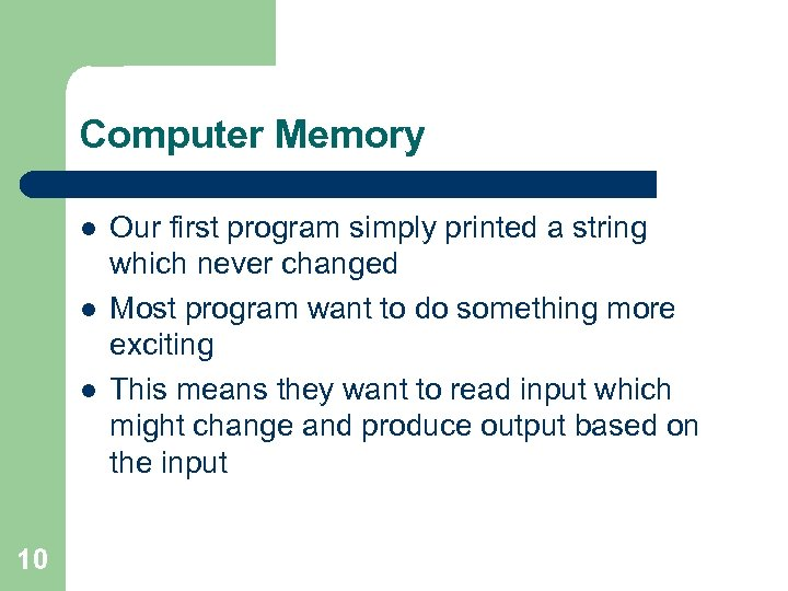 Computer Memory l l l 10 Our first program simply printed a string which