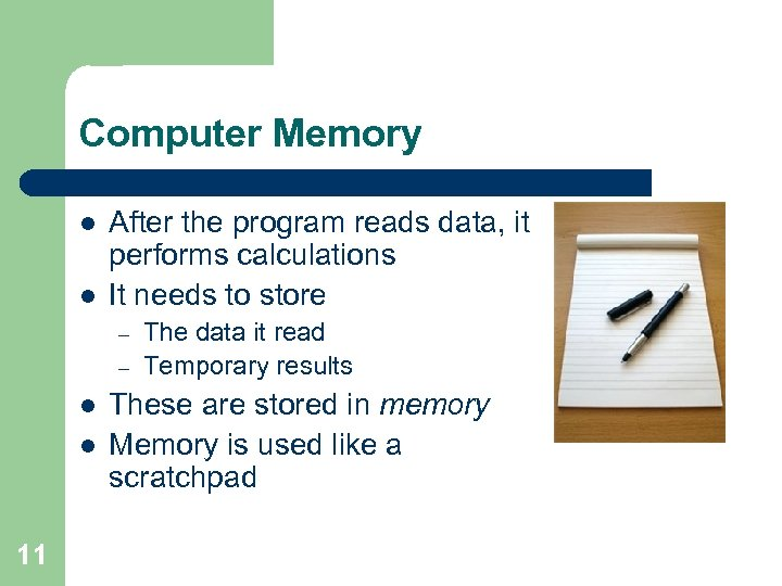 Computer Memory l l After the program reads data, it performs calculations It needs