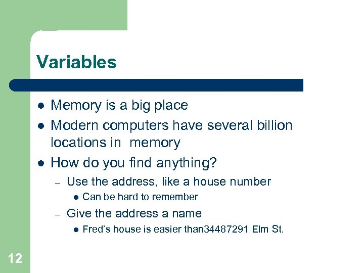 Variables l l l Memory is a big place Modern computers have several billion