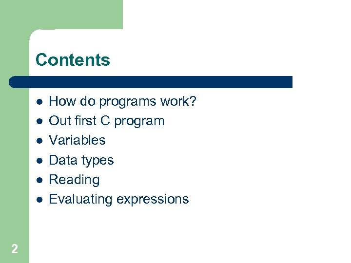 Contents l l l 2 How do programs work? Out first C program Variables