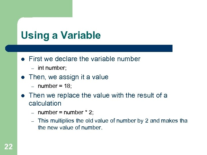 Using a Variable l First we declare the variable number – l Then, we