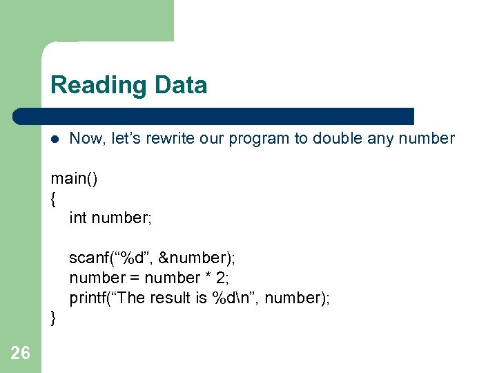 Reading Data l Now, let's rewrite our program to double any number main() {