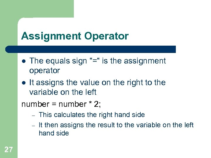 """Assignment Operator The equals sign """"="""" is the assignment operator l It assigns the"""
