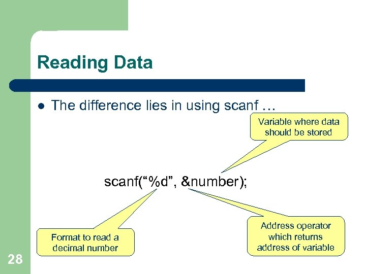 Reading Data l The difference lies in using scanf … Variable where data should