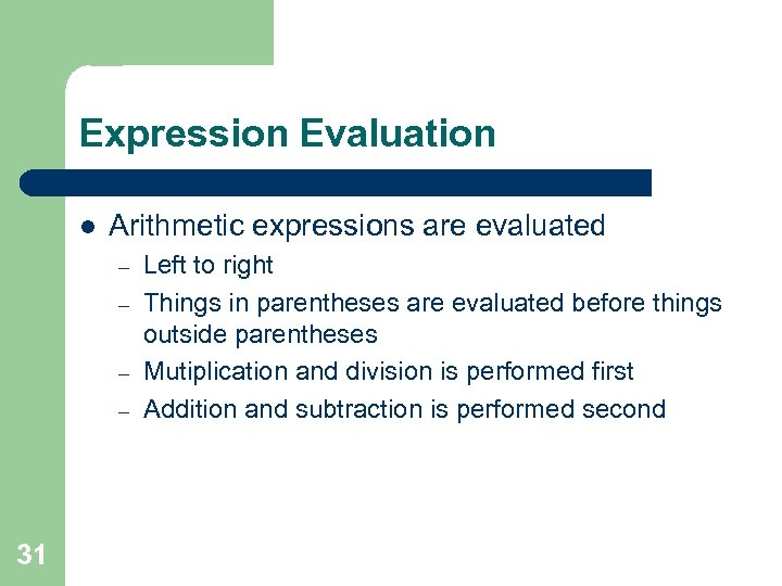 Expression Evaluation l Arithmetic expressions are evaluated – – 31 Left to right Things