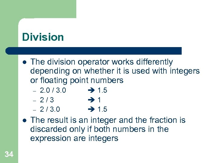 Division l The division operator works differently depending on whether it is used with