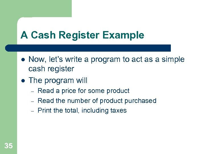 A Cash Register Example l l Now, let's write a program to act as