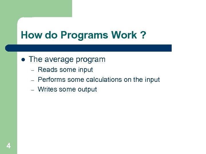 How do Programs Work ? l The average program – – – 4 Reads