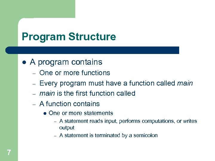 Program Structure l A program contains – – One or more functions Every program