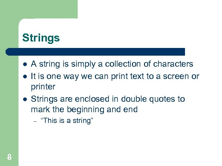 Strings l l l A string is simply a collection of characters It is