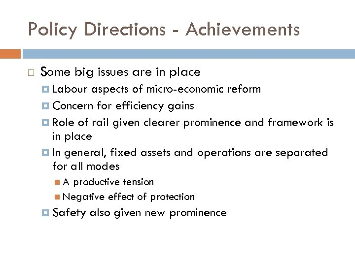 Policy Directions - Achievements Some big issues are in place Labour aspects of micro-economic