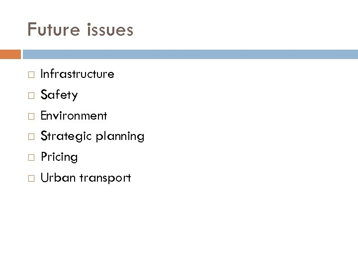 Future issues Infrastructure Safety Environment Strategic planning Pricing Urban transport