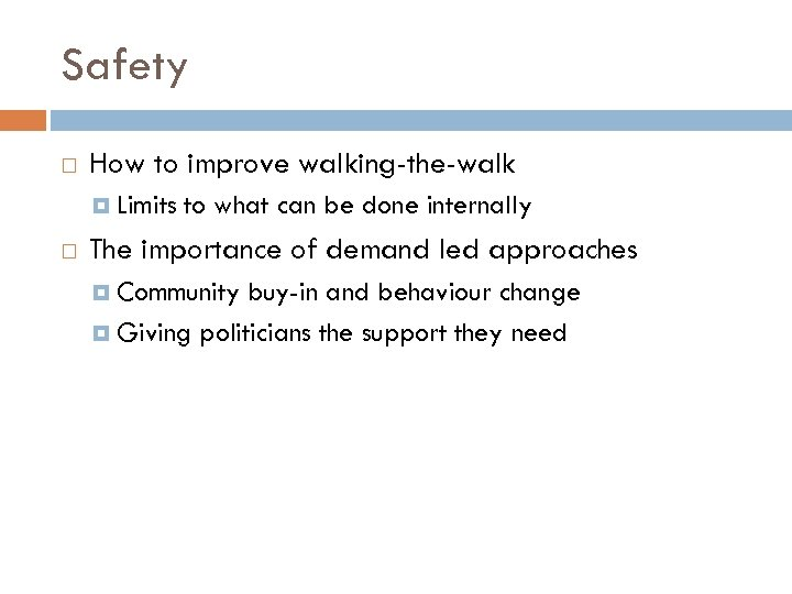 Safety How to improve walking-the-walk Limits to what can be done internally The importance