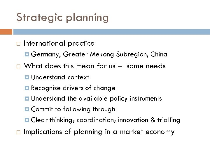 Strategic planning International practice Germany, Greater Mekong Subregion, China What does this mean for