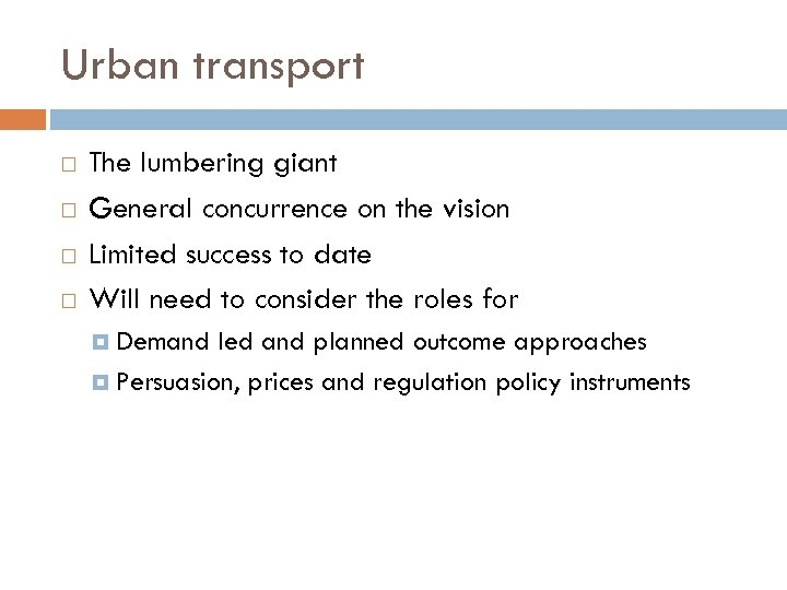 Urban transport The lumbering giant General concurrence on the vision Limited success to date