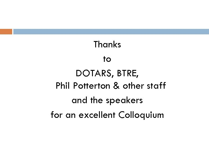Thanks to DOTARS, BTRE, Phil Potterton & other staff and the speakers for an