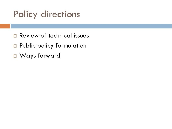 Policy directions Review of technical issues Public policy formulation Ways forward