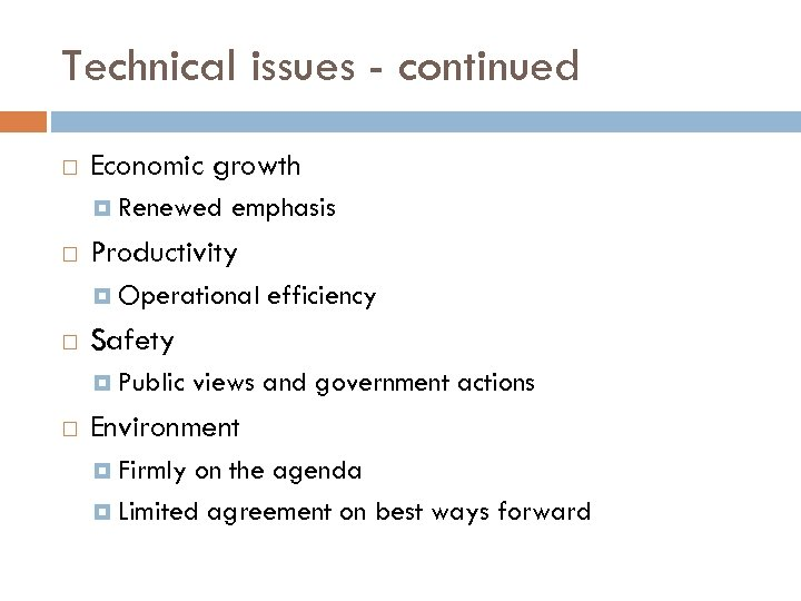 Technical issues - continued Economic growth Renewed emphasis Productivity Operational Safety Public efficiency views