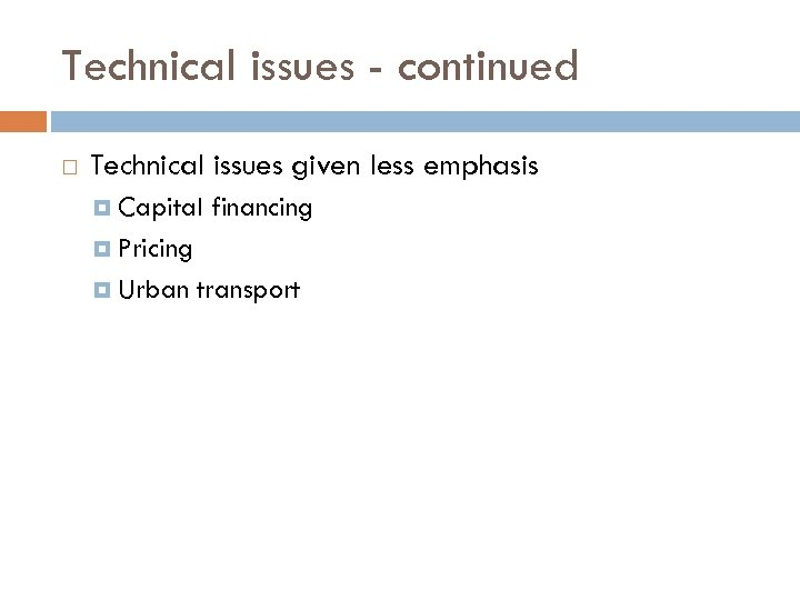 Technical issues - continued Technical issues given less emphasis Capital financing Pricing Urban transport