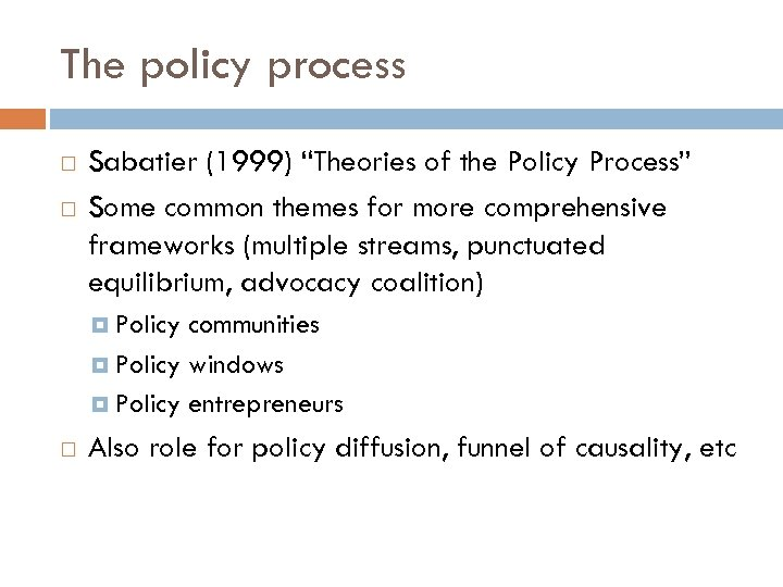 "The policy process Sabatier (1999) ""Theories of the Policy Process"" Some common themes for"