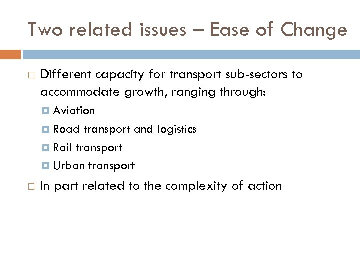 Two related issues – Ease of Change Different capacity for transport sub-sectors to accommodate