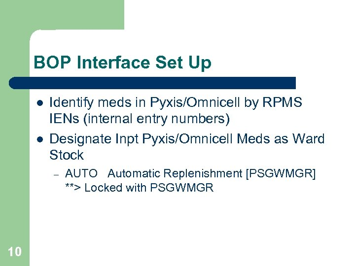 BOP Interface Set Up l l Identify meds in Pyxis/Omnicell by RPMS IENs (internal