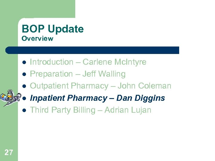 BOP Update Overview l l l 27 Introduction – Carlene Mc. Intyre Preparation –