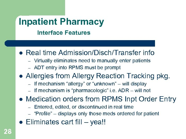 Inpatient Pharmacy Interface Features l Real time Admission/Disch/Transfer info – – l Allergies from