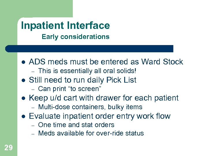 Inpatient Interface Early considerations l ADS meds must be entered as Ward Stock –