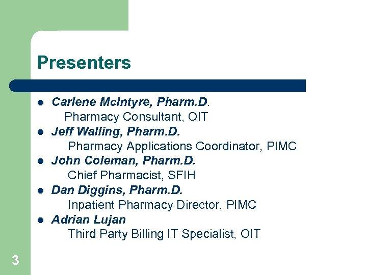 Presenters l l l 3 Carlene Mc. Intyre, Pharm. D. Pharmacy Consultant, OIT Jeff