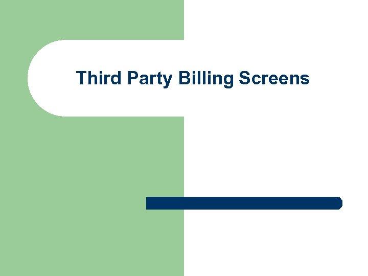 Third Party Billing Screens