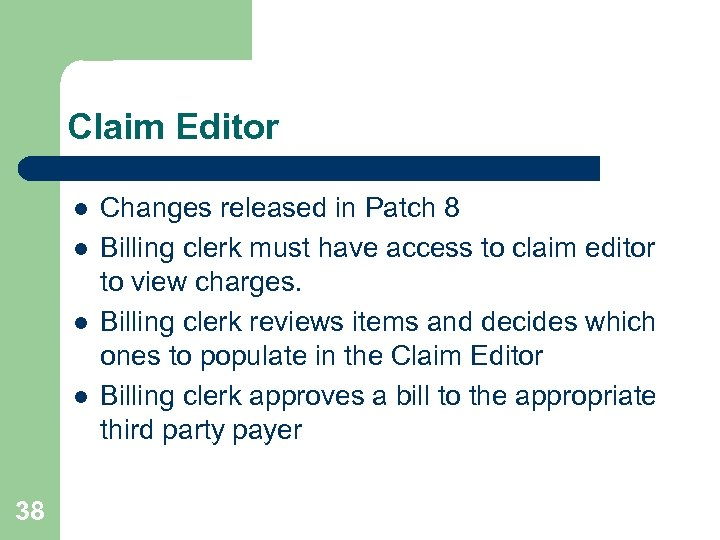 Claim Editor l l 38 Changes released in Patch 8 Billing clerk must have