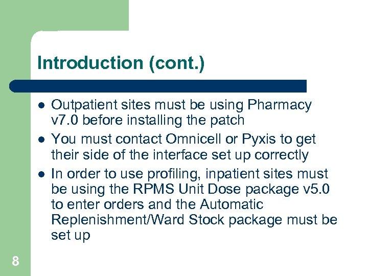 Introduction (cont. ) l l l 8 Outpatient sites must be using Pharmacy v