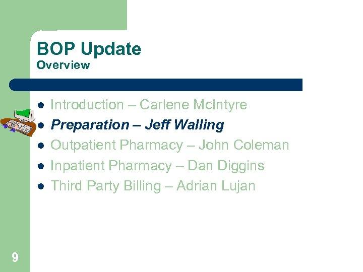 BOP Update Overview l l l 9 Introduction – Carlene Mc. Intyre Preparation –