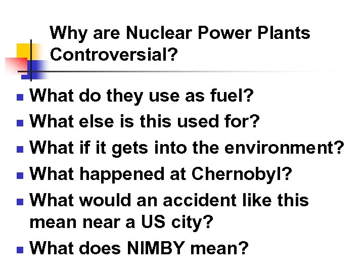Why are Nuclear Power Plants Controversial? What do they use as fuel? n What
