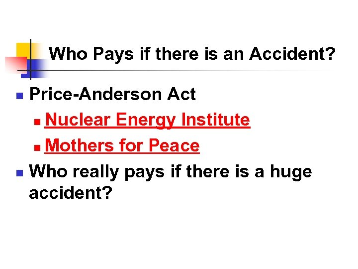 Who Pays if there is an Accident? Price-Anderson Act n Nuclear Energy Institute n