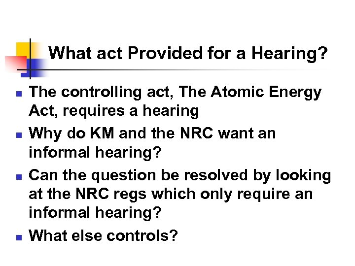 What act Provided for a Hearing? n n The controlling act, The Atomic Energy