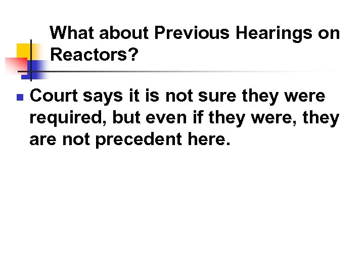 What about Previous Hearings on Reactors? n Court says it is not sure they